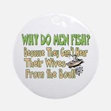 Why Do Men Fish? Ornament (Round)