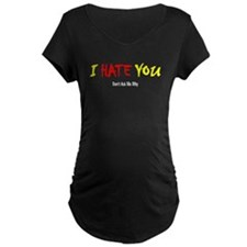 I Hate You - Don't Ask T-Shirt
