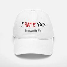 I Hate You - Don't Ask Baseball Baseball Cap