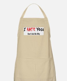 I Hate You - Don't Ask BBQ Apron
