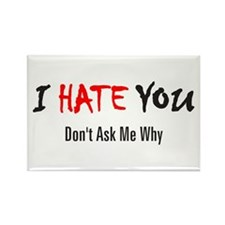I Hate You - Don't Ask Rectangle Magnet