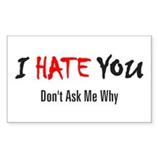 I Hate You - Don't Ask Rectangle Decal