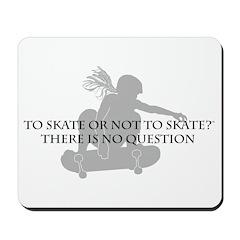 To Skate Or Not To Skate-Girl Sk8er Mousepad
