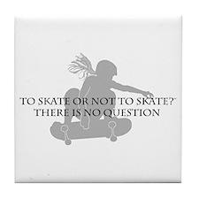 To Skate Or Not To Skate-Girl Sk8er Tile Coaster