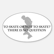 To Skate Or Not To Skate Oval Decal