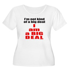 I AM A BIG DEAL T-Shirt