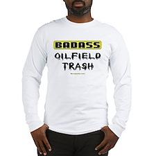 Badass Oilfield Trash Long Sleeve T-Shirt