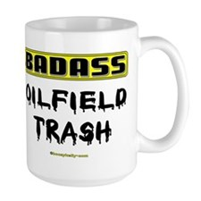 Badass Oilfield Trash Mug