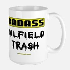 Badass Oilfield Trash Mug