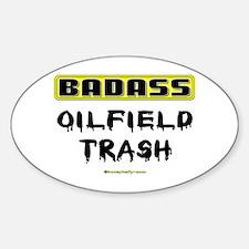 Badass Oilfield Trash Oval Bumper Stickers