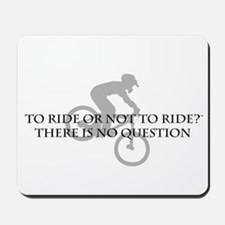 To Ride Or Not To Ride Mousepad