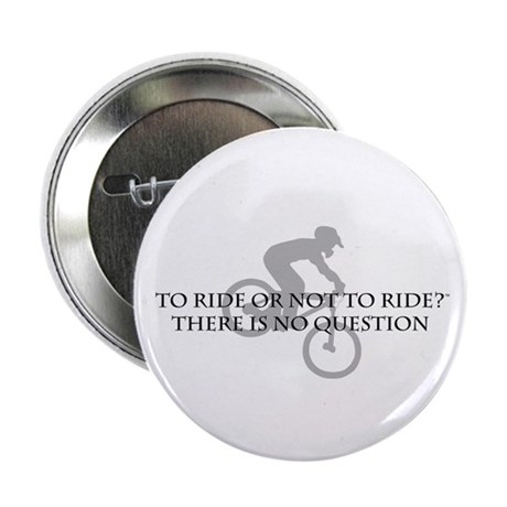 """To Ride Or Not To Ride 2.25"""" Button"""
