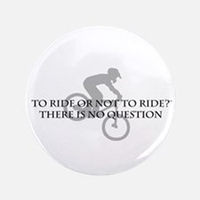 """To Ride Or Not To Ride 3.5"""" Button"""