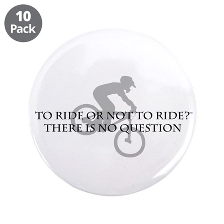 """To Ride Or Not To Ride 3.5"""" Button (10 pack)"""