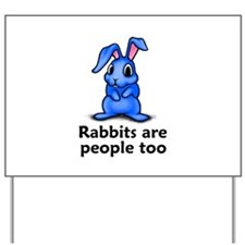 Rabbits Are People Too Yard Sign