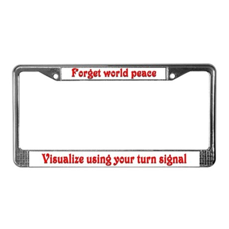 Forget world peace License Plate Frame