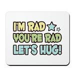 I'm Rad, You're Rad Mousepad