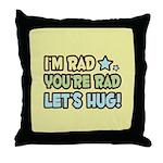 I'm Rad, You're Rad Throw Pillow