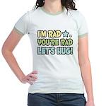 I'm Rad, You're Rad Jr. Ringer T-Shirt