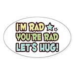 I'm Rad, You're Rad Oval Sticker