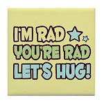 I'm Rad, You're Rad Tile Coaster