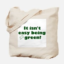 It isn't easy being green! Tote Bag