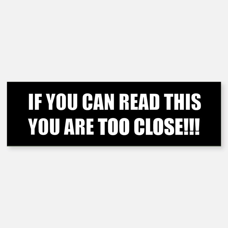 If you can read this you are too close!