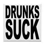 Drunks Suck Tile Coaster