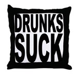 Drunks Suck Throw Pillow