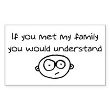 If you met my family... Rectangle Decal