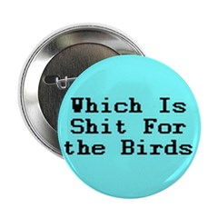 """Which Is Shit For the Birds 2.25"""" Button (10"""