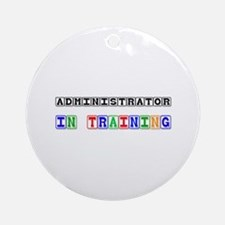 Administrator In Training Ornament (Round)
