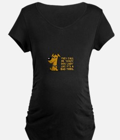 They call me crazy dog lady like Maternity T-Shirt