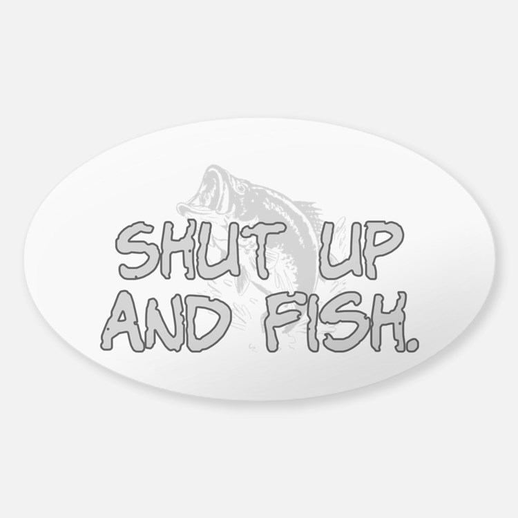 Shut up and fish. Sticker (Oval)