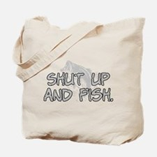 Shut up and fish. Tote Bag