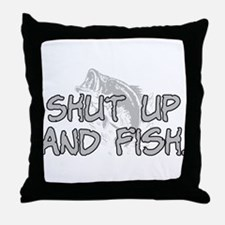 Shut up and fish. Throw Pillow