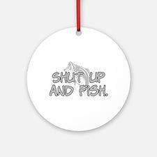 Shut up and fish. Ornament (Round)