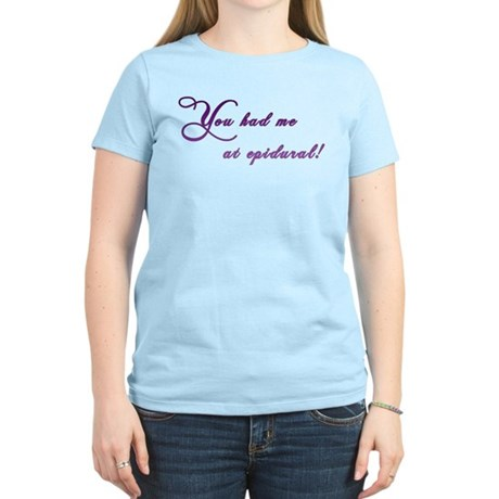 You had me at epidural Women's Light T-Shirt