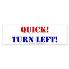 QUICK! TURN LEFT! Bumper Bumper Sticker