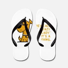 They call me crazy dog lady like it&#39 Flip Flops