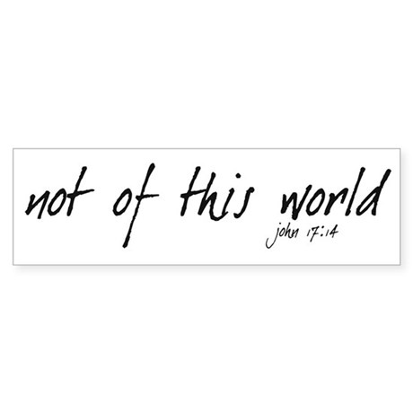 not of this world - Bumper Sticker