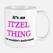 It's an Itzel thing, you wouldn't und Mugs