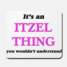 It's an Itzel thing, you wouldn' Mousepad