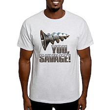 Screw You Savage! T-Shirt