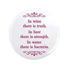 """In wine there is truth.... 3.5"""" Button"""