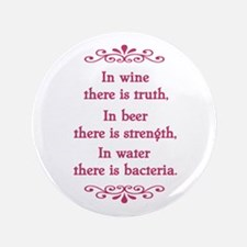 "In wine there is truth.... 3.5"" Button"
