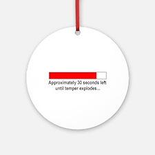 30 SECONDS UNTIL TEMPER EXPLODES... Ornament (Roun