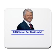 Bill Clinton for First Lady! Mousepad