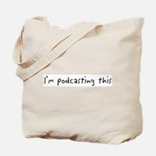 I'm podcasting this Tote Bag