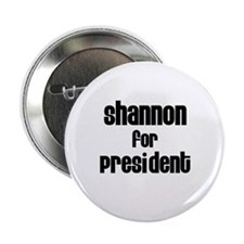 """Shannon for President 2.25"""" Button (100 pack)"""